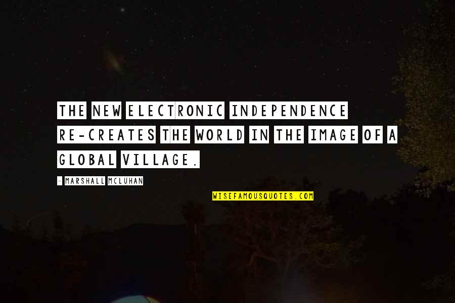 Mcluhan's Quotes By Marshall McLuhan: The new electronic independence re-creates the world in