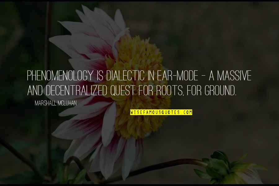 Mcluhan's Quotes By Marshall McLuhan: Phenomenology is dialectic in ear-mode - a massive