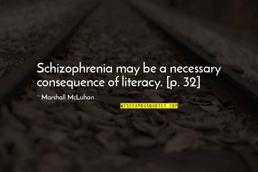 Mcluhan's Quotes By Marshall McLuhan: Schizophrenia may be a necessary consequence of literacy.