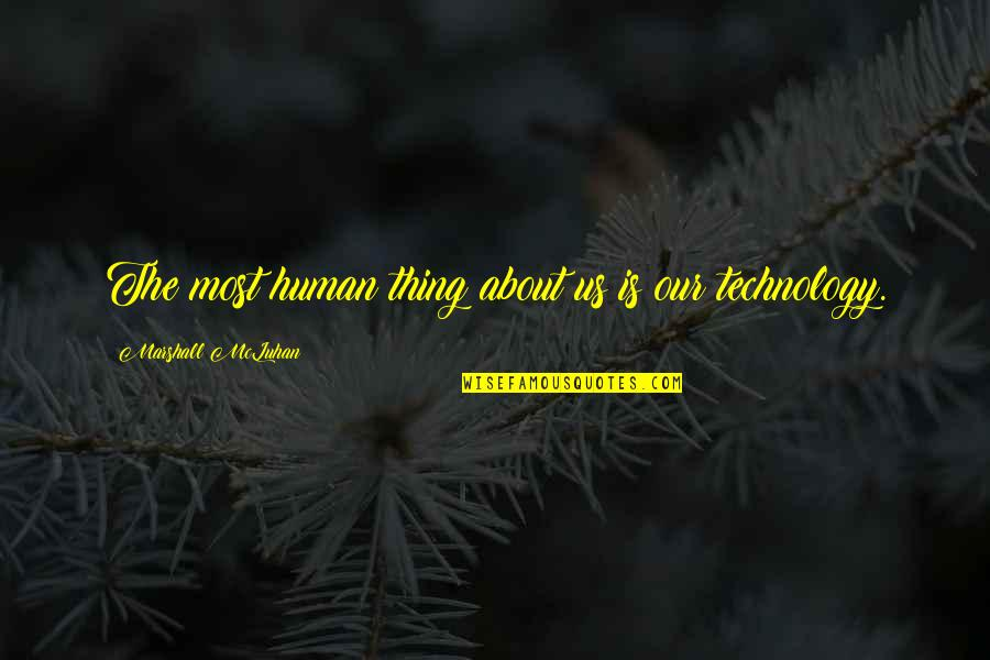 Mcluhan's Quotes By Marshall McLuhan: The most human thing about us is our