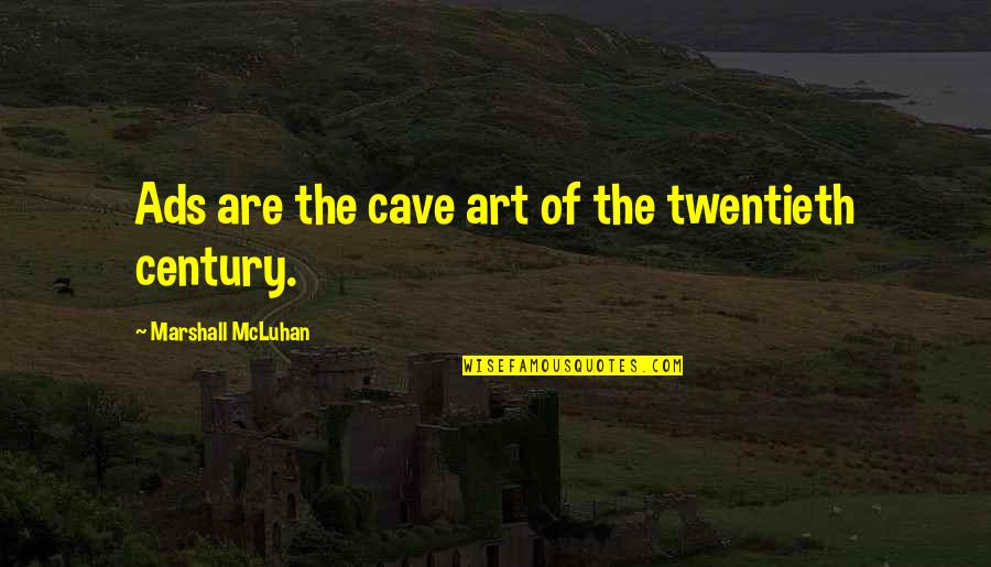 Mcluhan's Quotes By Marshall McLuhan: Ads are the cave art of the twentieth