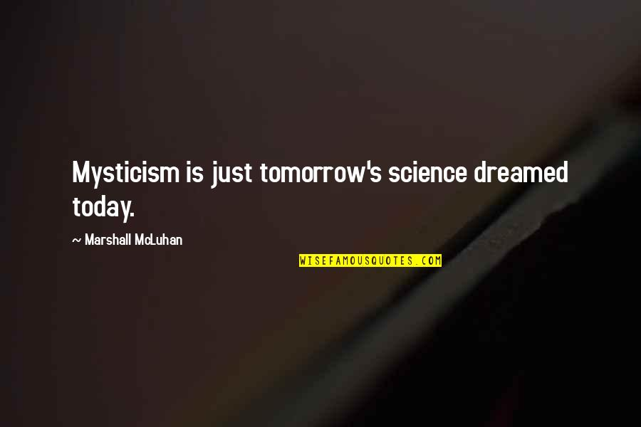 Mcluhan's Quotes By Marshall McLuhan: Mysticism is just tomorrow's science dreamed today.