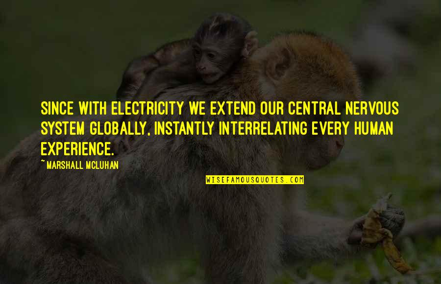 Mcluhan's Quotes By Marshall McLuhan: Since with electricity we extend our central nervous