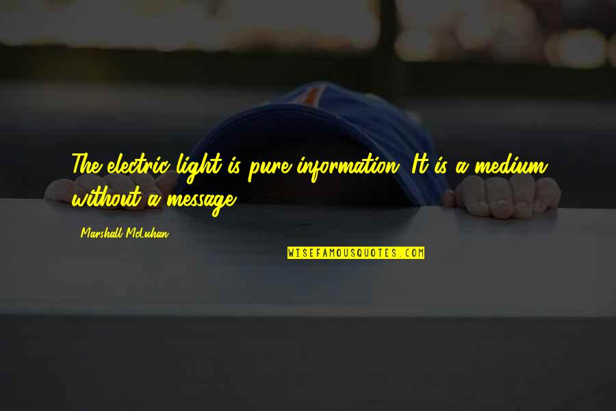 Mcluhan's Quotes By Marshall McLuhan: The electric light is pure information. It is