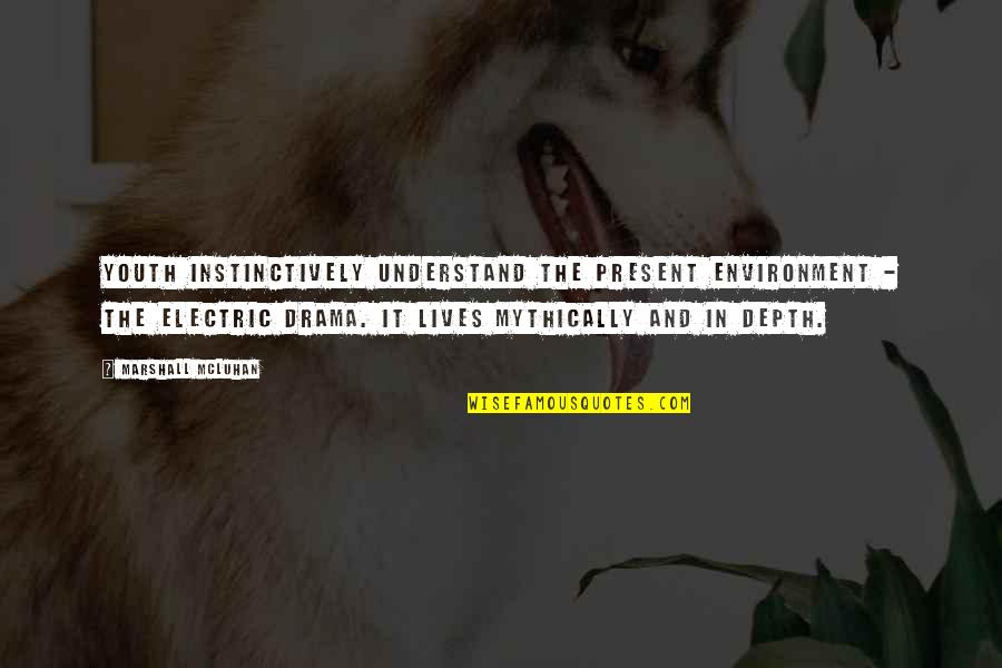 Mcluhan's Quotes By Marshall McLuhan: Youth instinctively understand the present environment - the