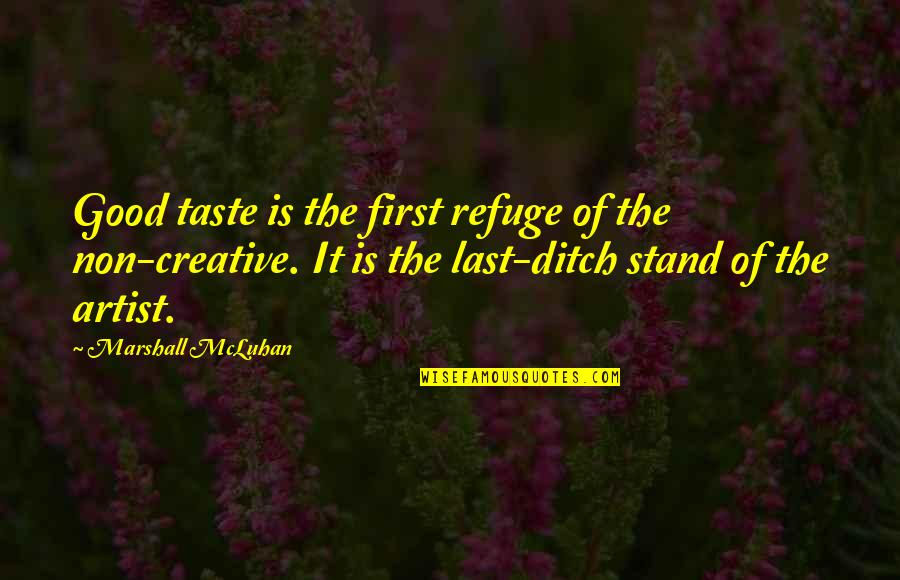 Mcluhan's Quotes By Marshall McLuhan: Good taste is the first refuge of the