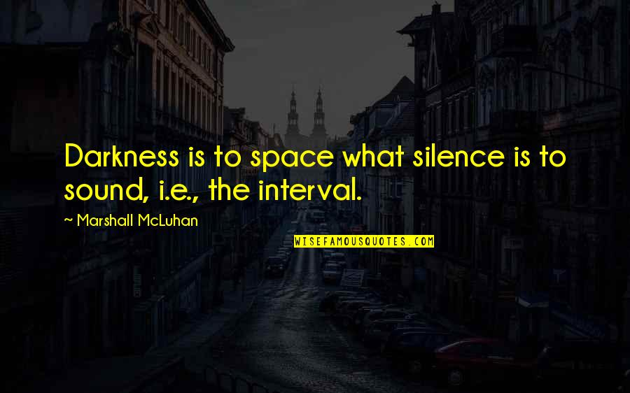 Mcluhan's Quotes By Marshall McLuhan: Darkness is to space what silence is to