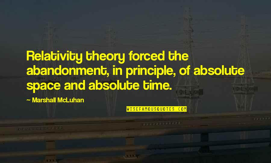Mcluhan's Quotes By Marshall McLuhan: Relativity theory forced the abandonment, in principle, of