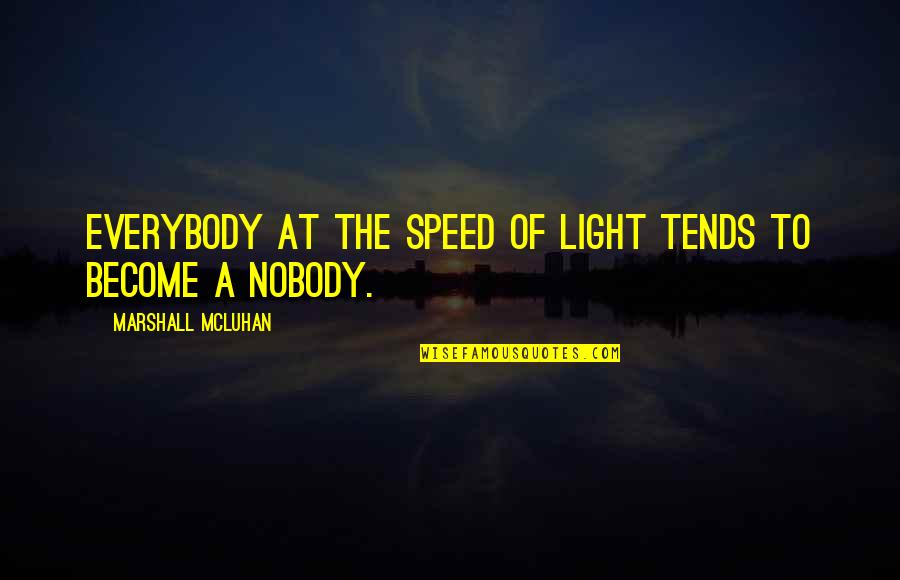Mcluhan's Quotes By Marshall McLuhan: Everybody at the speed of light tends to