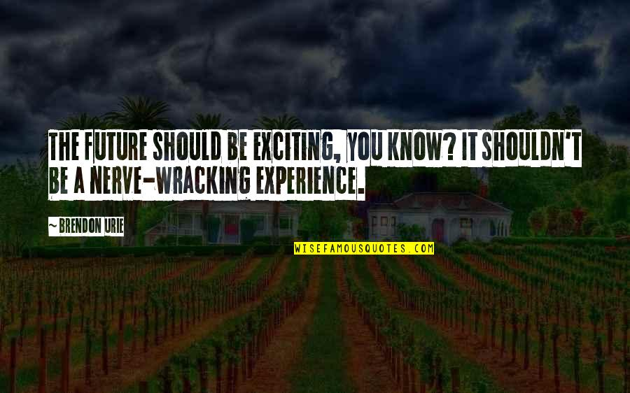 Mcmurphy Lobotomy Quotes By Brendon Urie: The future should be exciting, you know? It