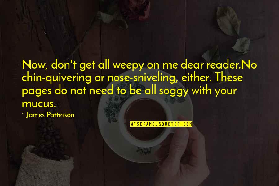 Mcmurphy Lobotomy Quotes By James Patterson: Now, don't get all weepy on me dear