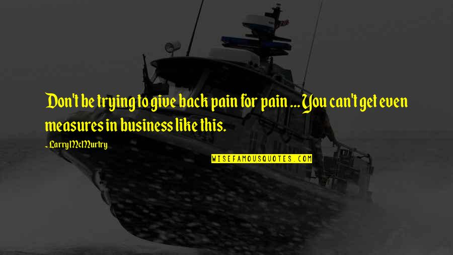 Mcmurtry Quotes By Larry McMurtry: Don't be trying to give back pain for
