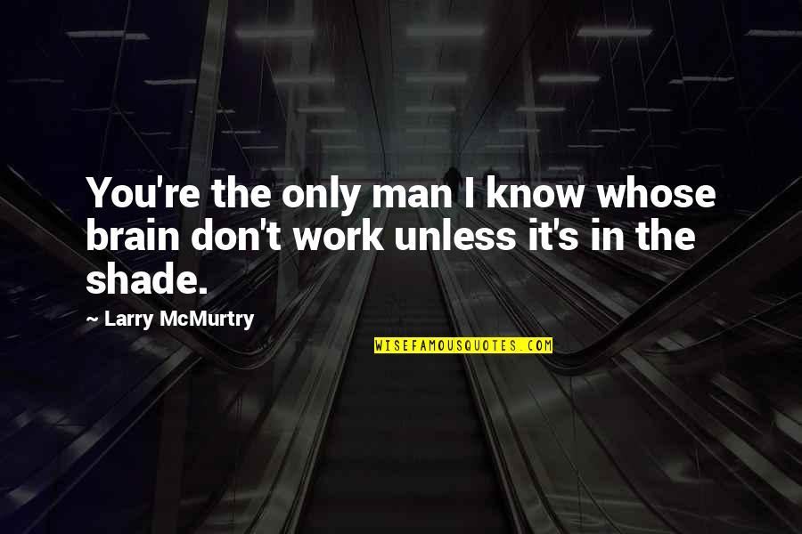 Mcmurtry Quotes By Larry McMurtry: You're the only man I know whose brain