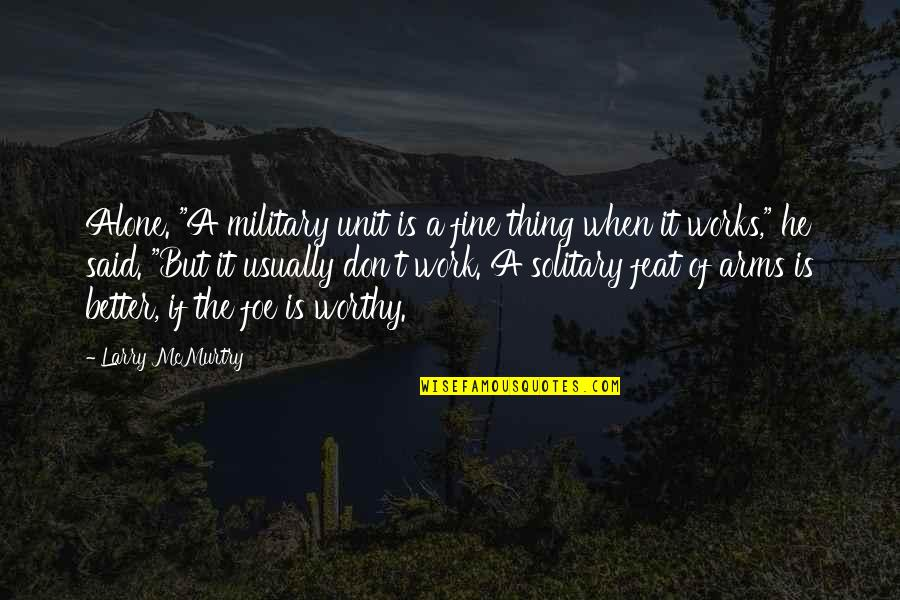 """Mcmurtry Quotes By Larry McMurtry: Alone. """"A military unit is a fine thing"""