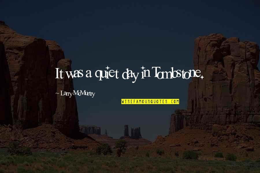 Mcmurtry Quotes By Larry McMurtry: It was a quiet day in Tombstone.