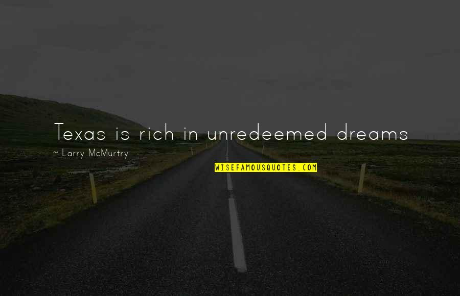Mcmurtry Quotes By Larry McMurtry: Texas is rich in unredeemed dreams