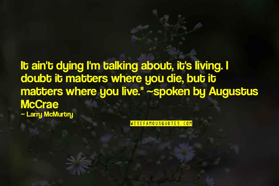 Mcmurtry Quotes By Larry McMurtry: It ain't dying I'm talking about, it's living.