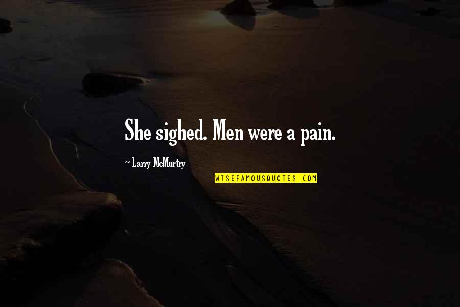 Mcmurtry Quotes By Larry McMurtry: She sighed. Men were a pain.