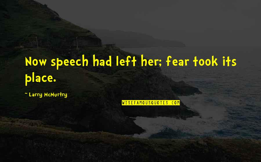 Mcmurtry Quotes By Larry McMurtry: Now speech had left her; fear took its