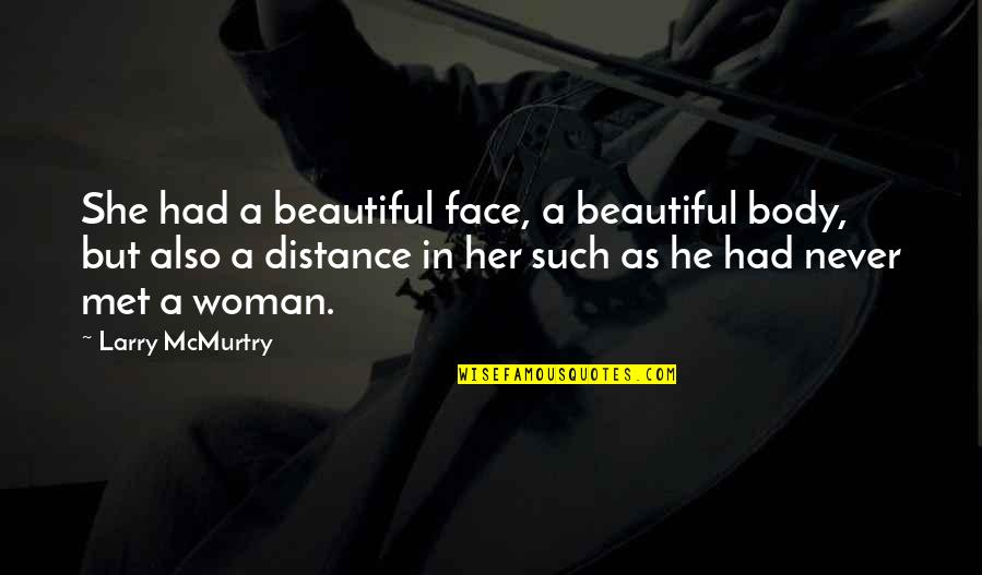Mcmurtry Quotes By Larry McMurtry: She had a beautiful face, a beautiful body,