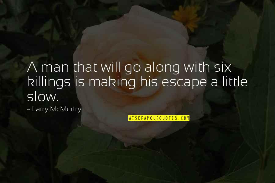 Mcmurtry Quotes By Larry McMurtry: A man that will go along with six