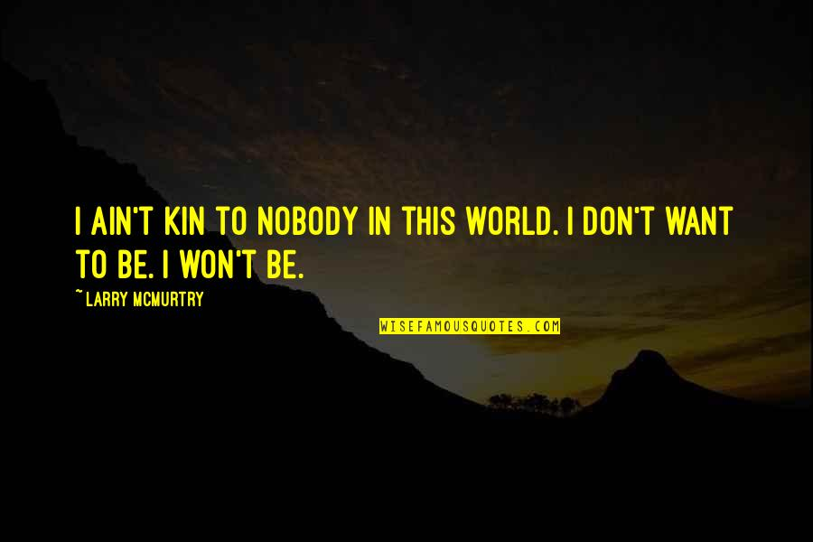 Mcmurtry Quotes By Larry McMurtry: I ain't kin to nobody in this world.
