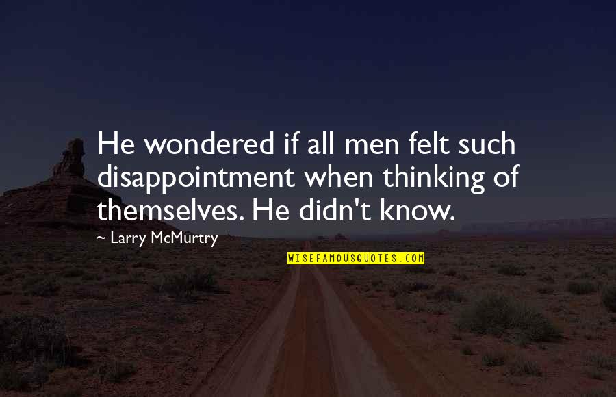 Mcmurtry Quotes By Larry McMurtry: He wondered if all men felt such disappointment