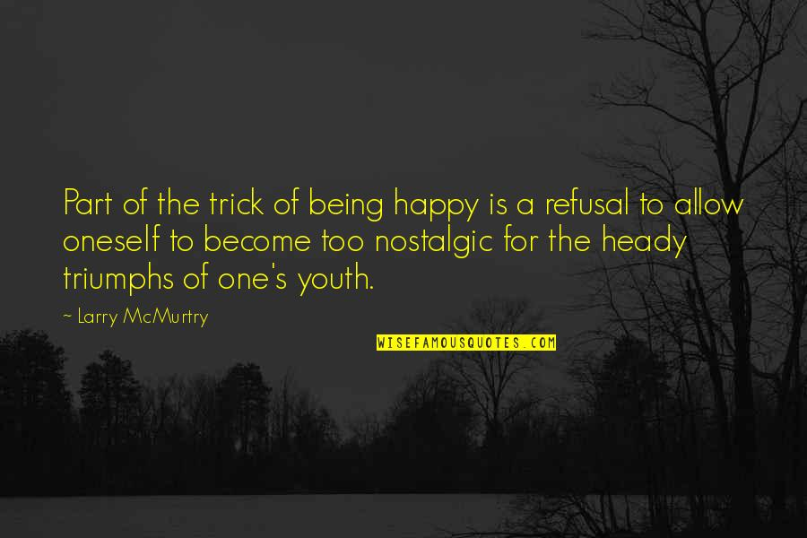 Mcmurtry Quotes By Larry McMurtry: Part of the trick of being happy is