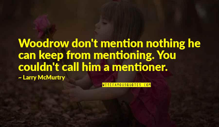 Mcmurtry Quotes By Larry McMurtry: Woodrow don't mention nothing he can keep from