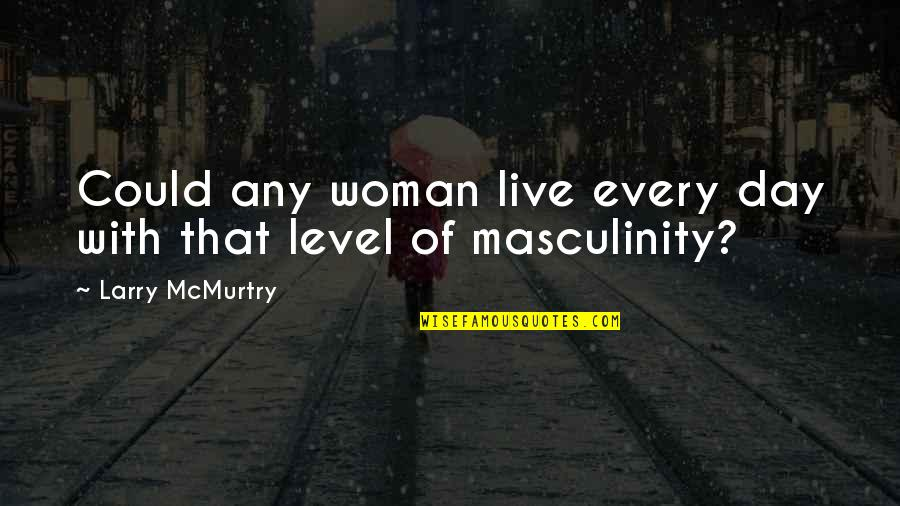 Mcmurtry Quotes By Larry McMurtry: Could any woman live every day with that