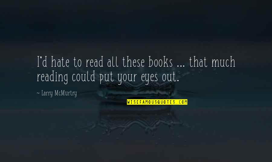Mcmurtry Quotes By Larry McMurtry: I'd hate to read all these books ...