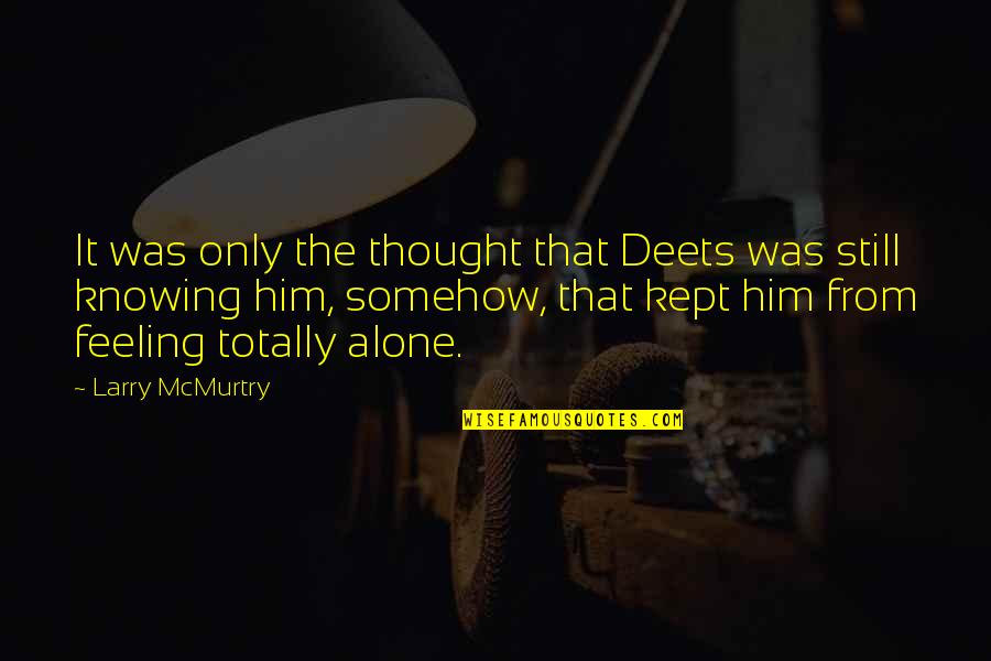 Mcmurtry Quotes By Larry McMurtry: It was only the thought that Deets was