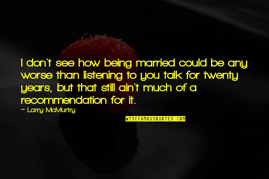 Mcmurtry Quotes By Larry McMurtry: I don't see how being married could be