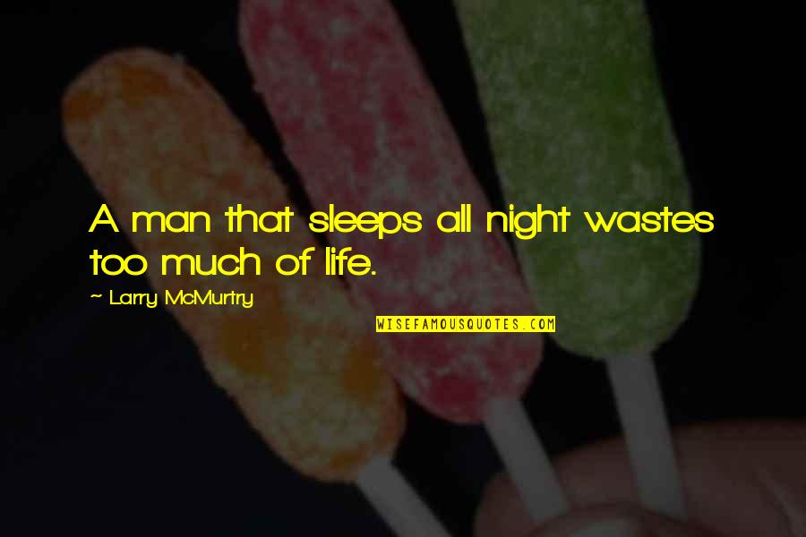 Mcmurtry Quotes By Larry McMurtry: A man that sleeps all night wastes too