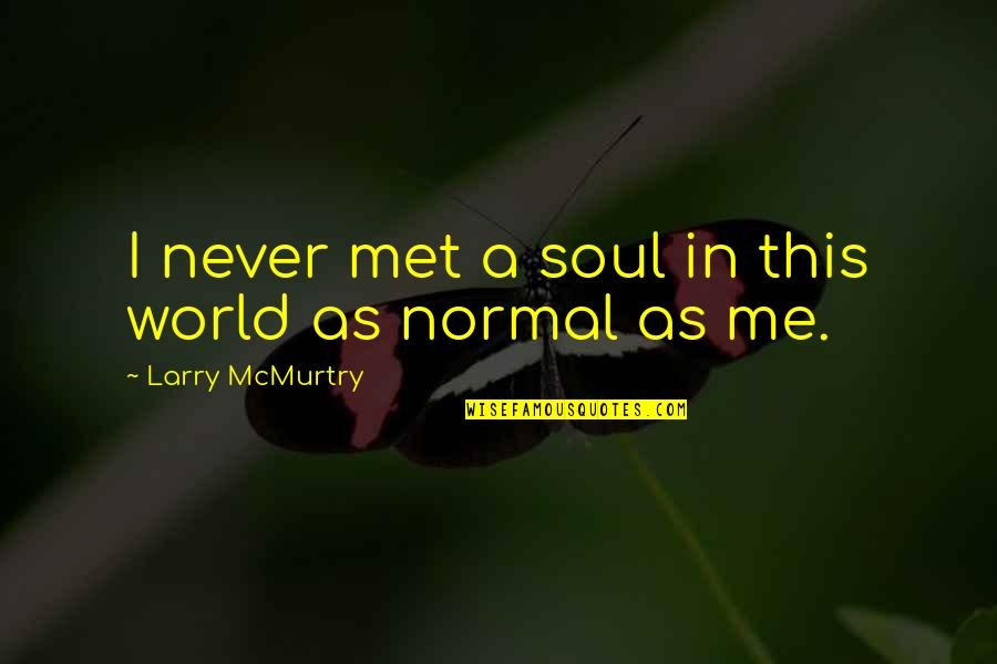 Mcmurtry Quotes By Larry McMurtry: I never met a soul in this world