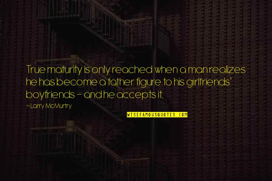 Mcmurtry Quotes By Larry McMurtry: True maturity is only reached when a man