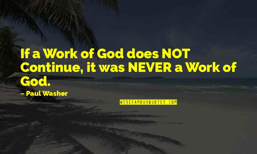 Mcneely Quotes By Paul Washer: If a Work of God does NOT Continue,