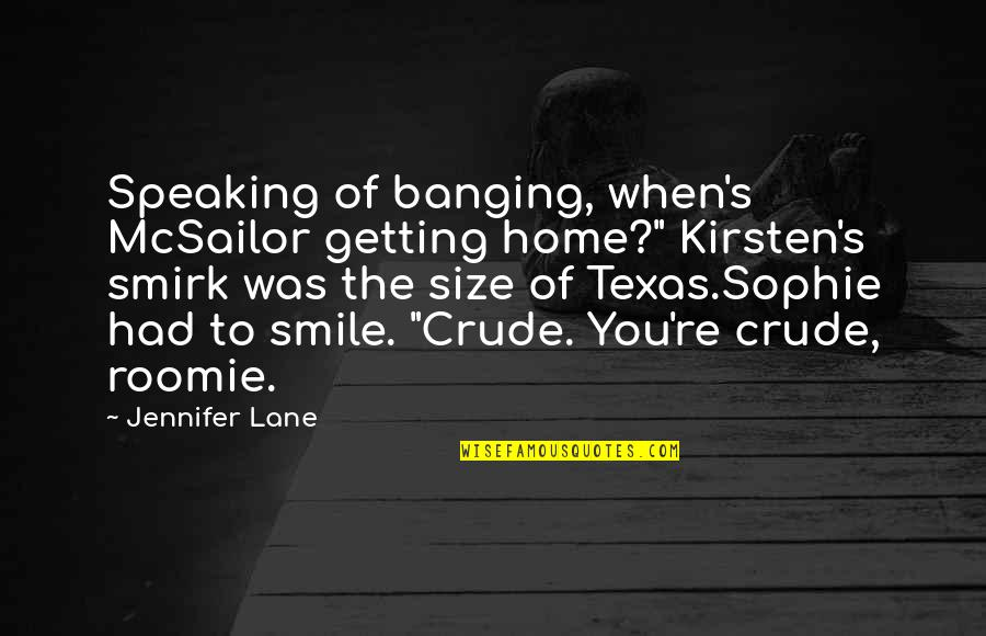 "Mcsailor Quotes By Jennifer Lane: Speaking of banging, when's McSailor getting home?"" Kirsten's"