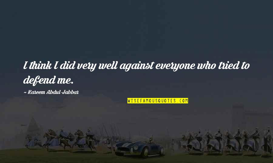 Me Against Everyone Quotes By Kareem Abdul-Jabbar: I think I did very well against everyone