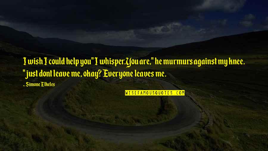 """Me Against Everyone Quotes By Simone Elkeles: I wish I could help you"""" I whisper.You"""