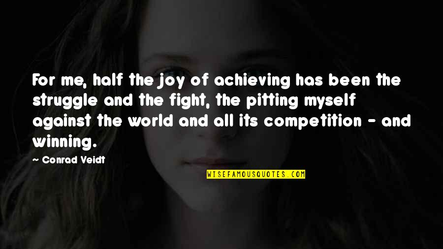 Me Against The World Quotes By Conrad Veidt: For me, half the joy of achieving has