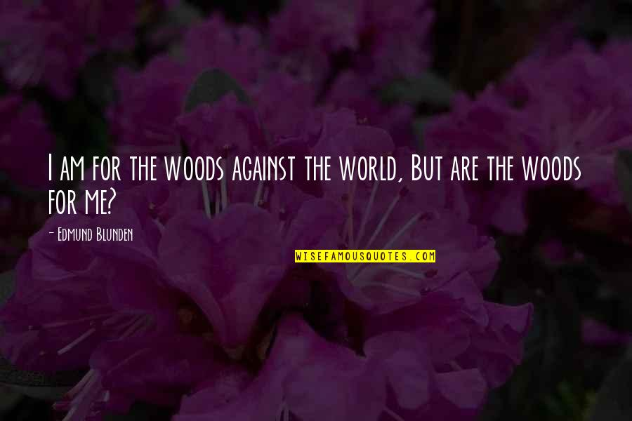 Me Against The World Quotes By Edmund Blunden: I am for the woods against the world,