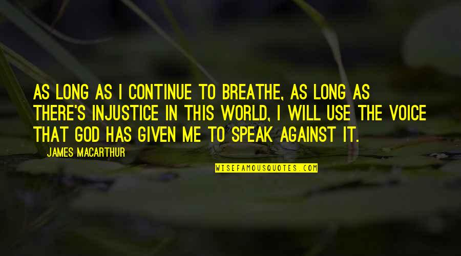 Me Against The World Quotes By James MacArthur: As long as I continue to breathe, as