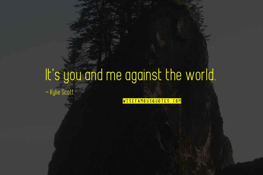Me Against The World Quotes By Kylie Scott: It's you and me against the world.
