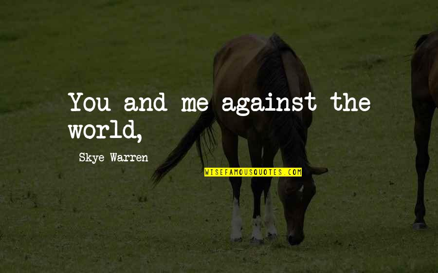 Me Against The World Quotes By Skye Warren: You and me against the world,