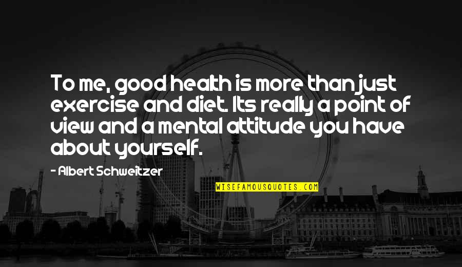 Me And My Attitude Quotes By Albert Schweitzer: To me, good health is more than just