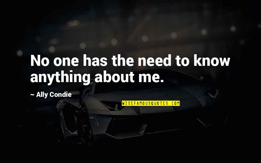 Me And My Attitude Quotes By Ally Condie: No one has the need to know anything
