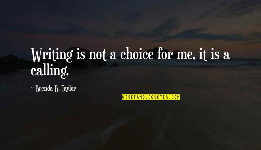 Me And My Attitude Quotes By Brenda B. Taylor: Writing is not a choice for me, it