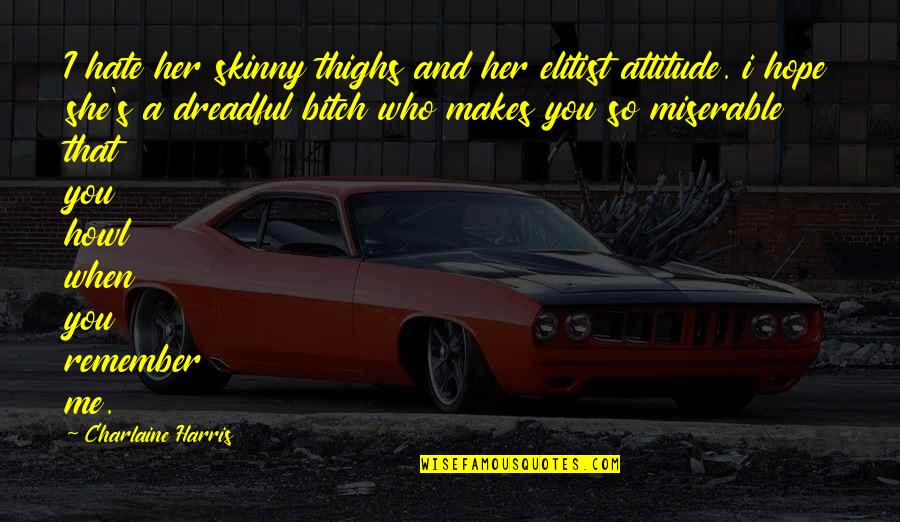 Me And My Attitude Quotes By Charlaine Harris: I hate her skinny thighs and her elitist