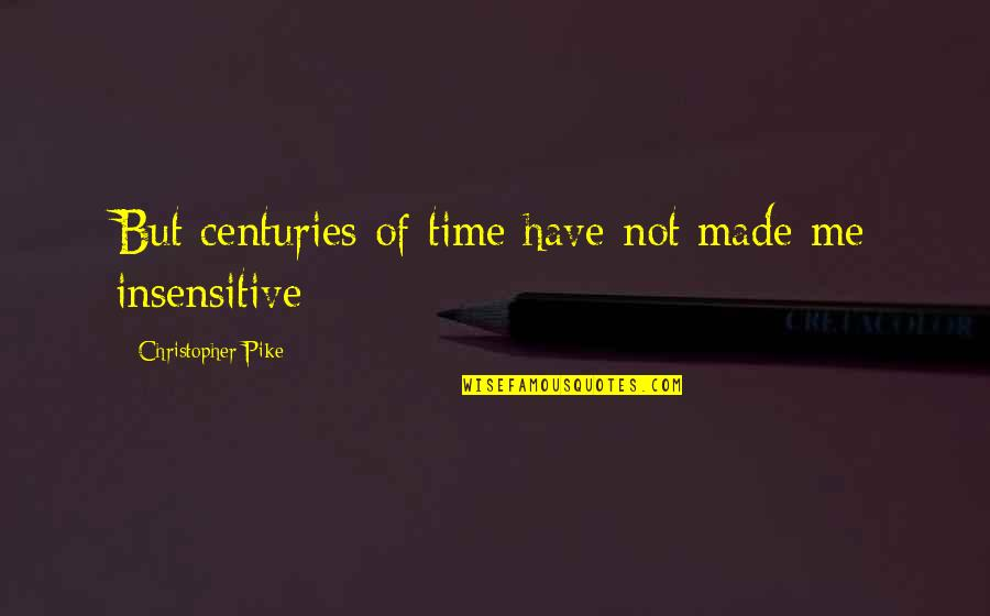 Me And My Attitude Quotes By Christopher Pike: But centuries of time have not made me